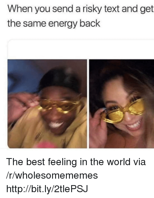 Risky Text: When you send a risky text and get  the same energy back The best feeling in the world via /r/wholesomememes http://bit.ly/2tlePSJ