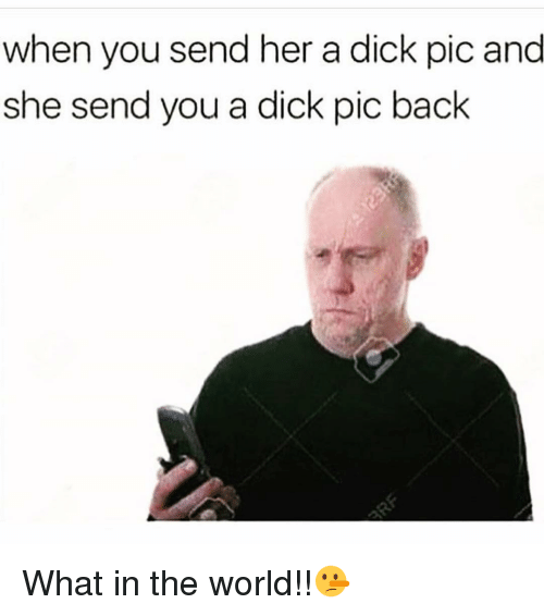 Dick Pics, Funny, and A Dick: when you send her a dick pic and  she send you a dick pic back What in the world!!🤥