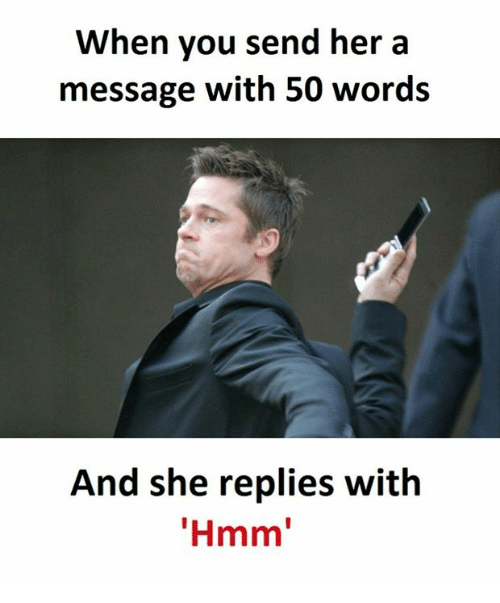 Her, She, and Words: When you send her a  message with 50 words  And she replies with  Hmm