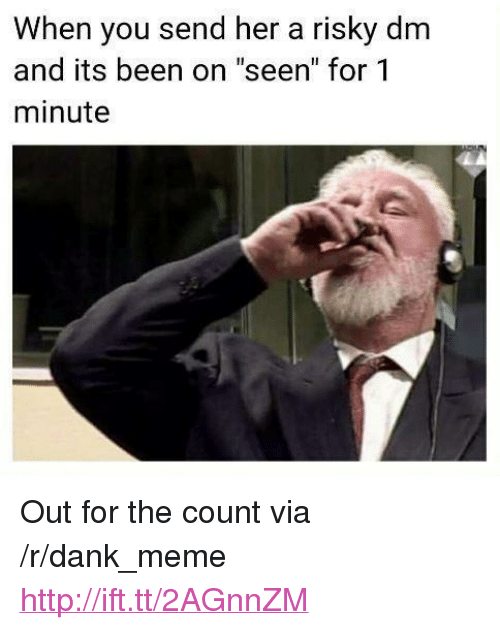 """the count: When you send her a risky dm  and its been on """"seen"""" for 1  minute <p>Out for the count via /r/dank_meme <a href=""""http://ift.tt/2AGnnZM"""">http://ift.tt/2AGnnZM</a></p>"""