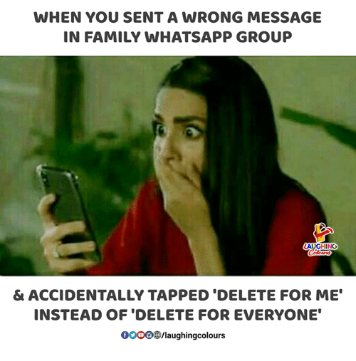"Tapped: WHEN YOU SENT A WRONG MESSAGE  IN FAMILY WHATSAPP GROUP  & ACCIDENTALLY TAPPED 'DELETE FOR ME""  INSTEAD OF 'DELETE FOR EVERYONE  00008B/laughingcolours"