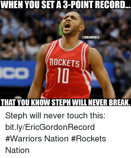 Nba, Nationals, and Touch: WHEN YOU SETA 3-POINTRECORD  ONBAMEMES  ROCKETS  THAT YOU KNOW STEPH WILL NEVER BREAK Steph will never touch this: bit.ly/EricGordonRecord  #Warriors Nation #Rockets Nation