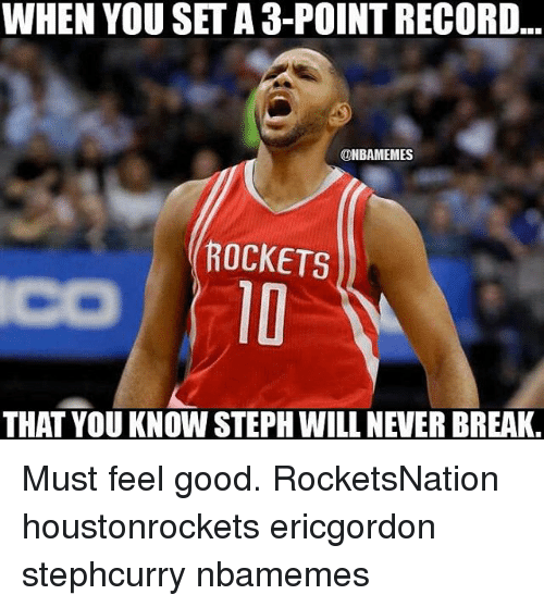 Memes, 🤖, and Breaking: WHEN YOU SETA 3-POINTRECORD  ONBAMEMES  ROCKETS  THAT YOU KNOWI STEPH WILL NEUER BREAK Must feel good. RocketsNation houstonrockets ericgordon stephcurry nbamemes