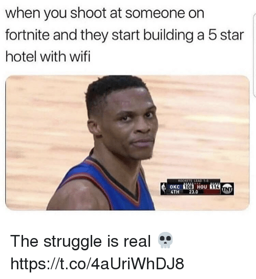 Struggle, The Struggle Is Real, and Hotel: when you shoot at someone on  fortnite and they start building a 5 star  hotel with wifi  0KC İ畄.iiou tit  4TH23,0  08 The struggle is real 💀 https://t.co/4aUriWhDJ8