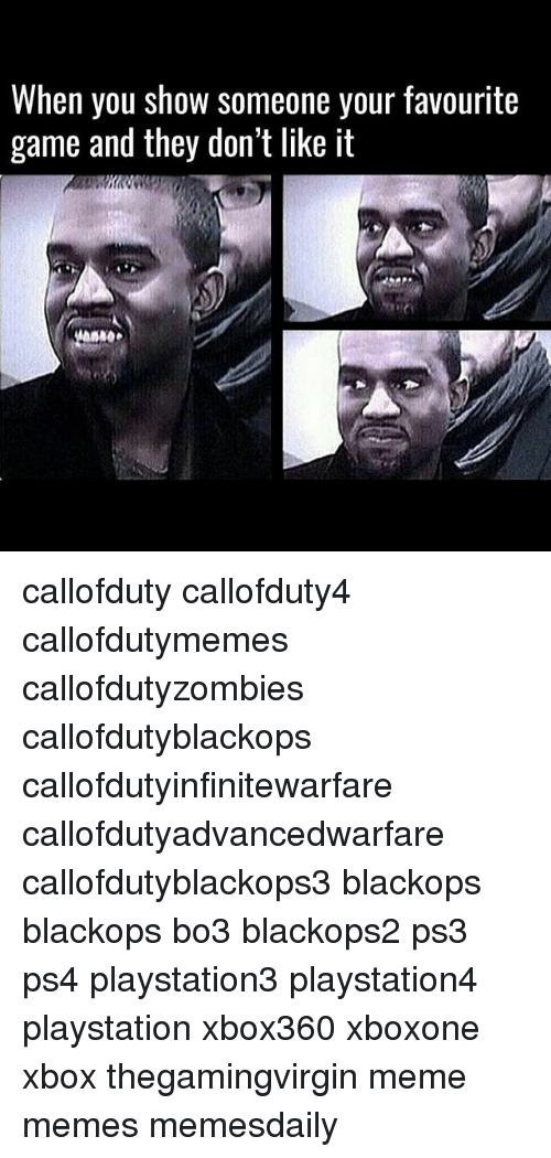 Callofdutyzombies: When you show someone your favourite  game and they don't like it callofduty callofduty4 callofdutymemes callofdutyzombies callofdutyblackops callofdutyinfinitewarfare callofdutyadvancedwarfare callofdutyblackops3 blackops blackops bo3 blackops2 ps3 ps4 playstation3 playstation4 playstation xbox360 xboxone xbox thegamingvirgin meme memes memesdaily