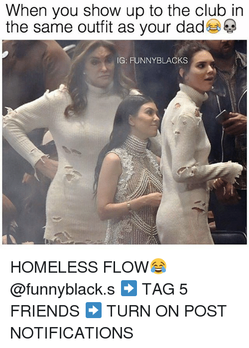 funny black: When you show up to the club in  the same outfit as your dad  IG: FUNNY BLACKS HOMELESS FLOW😂 @funnyblack.s ➡️ TAG 5 FRIENDS ➡️ TURN ON POST NOTIFICATIONS