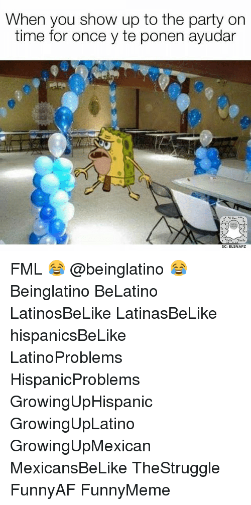 Fml, Memes, and Party: When you show up to the party on  time for once y te ponen ayudar  SC: BLSNAPZ FML 😂 @beinglatino 😂 Beinglatino BeLatino LatinosBeLike LatinasBeLike hispanicsBeLike LatinoProblems HispanicProblems GrowingUpHispanic GrowingUpLatino GrowingUpMexican MexicansBeLike TheStruggle FunnyAF FunnyMeme
