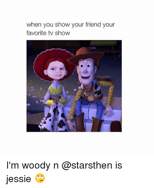 When you show your friend your favorite tv show i 39 m woody - Your favorite show ...