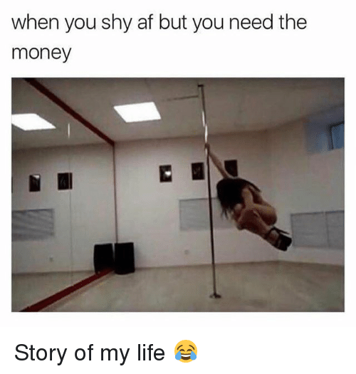 Af, Life, and Money: when you shy af but you need the  money Story of my life 😂