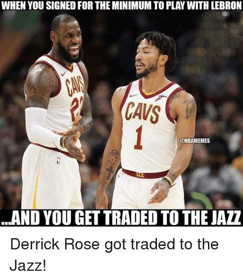 Derrick Rose, Nba, and Lebron: WHEN YOU SIGNED FOR THE MINIMUM TO PLAY WITH LEBRON  ONBAMEMES  ...AND YOU GET TRADED TO THE JAZZ Derrick Rose got traded to the Jazz!