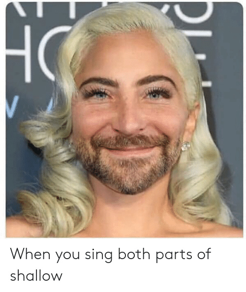 shallow: When you sing both parts of shallow