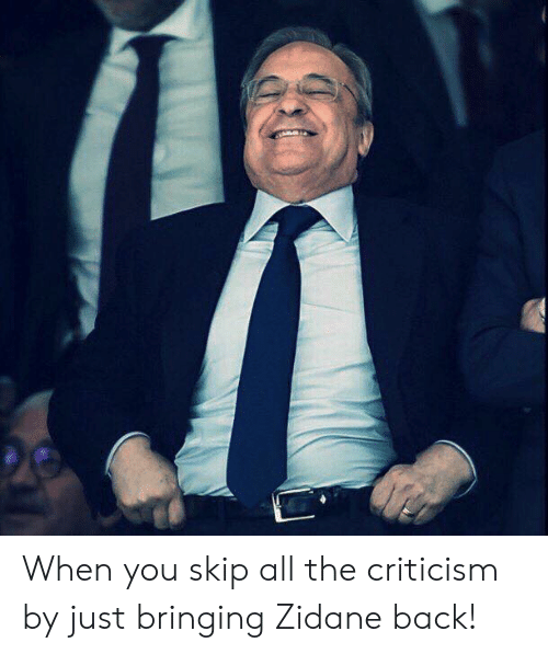 zidane: When you skip all the criticism by just bringing  Zidane back!