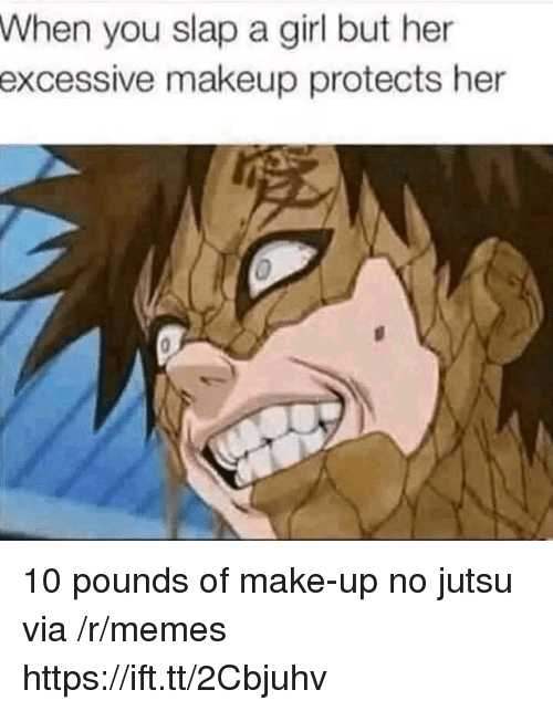 Jutsu: When you slap a girl but her  excessive  makeup protects her 10 pounds of make-up no jutsu via /r/memes https://ift.tt/2Cbjuhv
