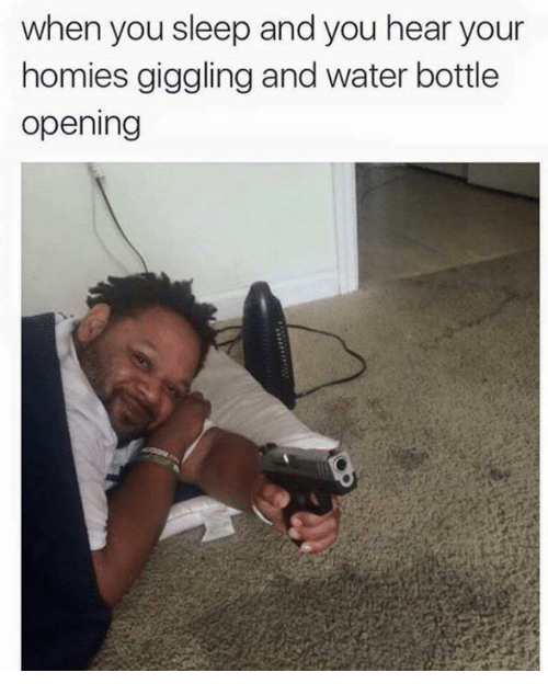 Water, Sleep, and You: when you sleep and you hear your  homies giggling and water bottle  opening