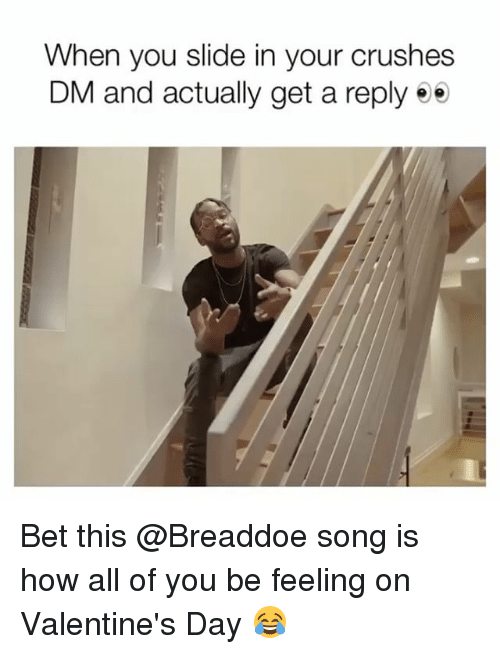 Funny, Valentine's Day, and How: When you slide in your crushes  DM and actually get a reply ee Bet this @Breaddoe song is how all of you be feeling on Valentine's Day 😂