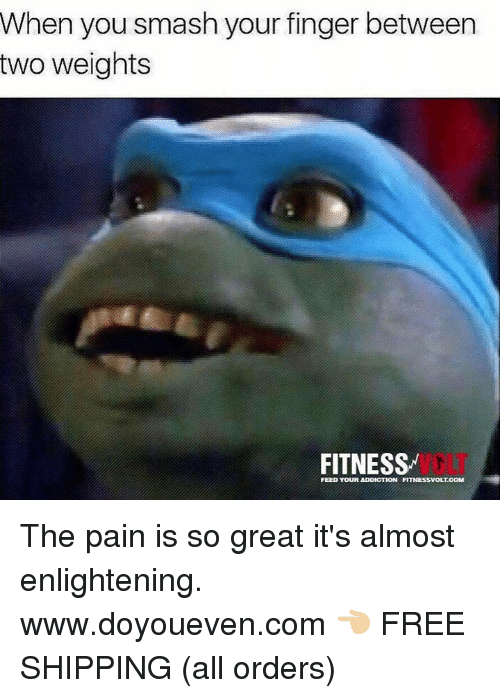 enlightening: When you smash your finger between  two weights  FITNESS  FEED YOUR ADDICTION FITNESSVOLTOOM The pain is so great it's almost enlightening.  www.doyoueven.com 👈🏼 FREE SHIPPING (all orders)
