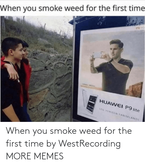 for the first time: When you smoke weed for the first time by WestRecording MORE MEMES