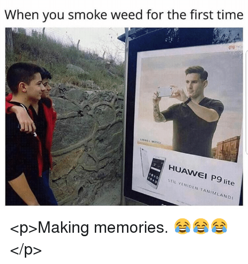 Weed, Time, and Huawei: When you smoke weed for the first time  IONEL MISS  HUAWEI P9 lite  STİL YENIDEN TANIM, LANDI <p>Making memories. 😂😂😂</p>