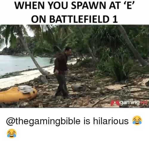 Battlefield: WHEN YOU SPAWN AT 'E'  ON BATTLEFIELD 1  gaming @thegamingbible is hilarious 😂😂