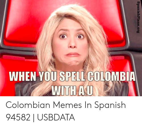 Colombian Memes: WHEN YOU SPELL COLOMBI  WITHAU Colombian Memes In Spanish 94582 | USBDATA