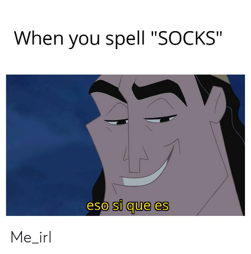 """Irl, Me IRL, and Eso: When you spell """"SOCKS""""  eso si que es Me_irl"""