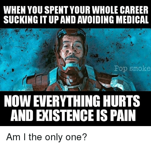 Memes, Pop, and Only One: WHEN YOU SPENT YOUR WHOLE CAREER  SUCKINGITUPANDAVOIDING MEDICAL  Pop Smoke  NOWEVERYTHING HURTS  AND EISTENCEISPAIN Am I the only one?