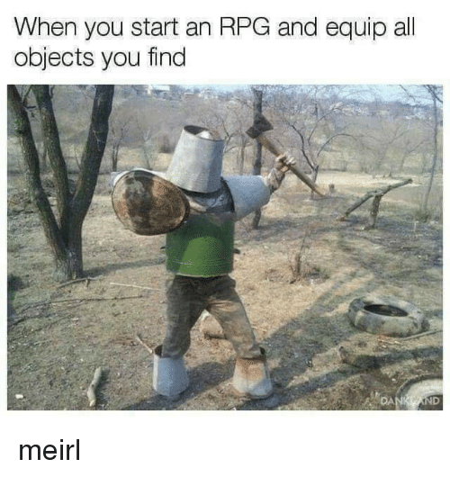 rpg: When you start an RPG and equip all  objects you find  DA meirl