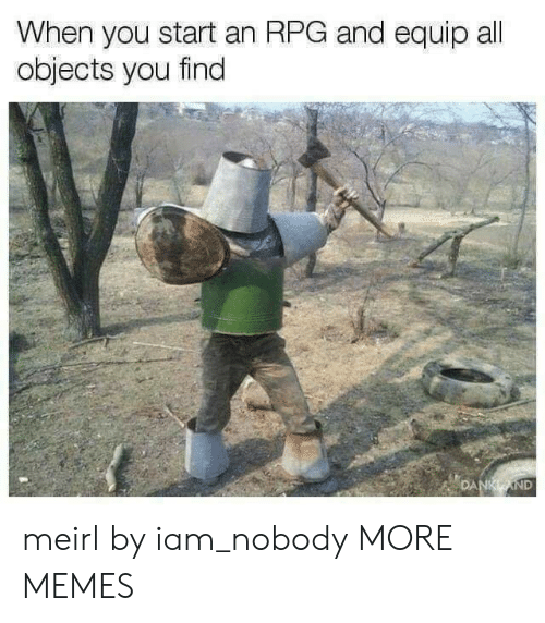 rpg: When you start an RPG and equip all  objects you find  DA meirl by iam_nobody MORE MEMES
