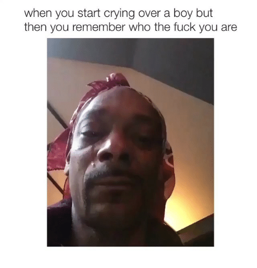 Crying, Fuck You, and Fuck: when you start crying over a boy but  then you remember who the fuck you are