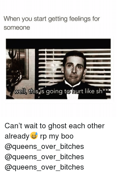 Boo, Funny, and Ghost: When you start getting feelings for  someone  well, this is aoing toshurt like sh** Can't wait to ghost each other already😅 rp my boo @queens_over_bitches @queens_over_bitches @queens_over_bitches