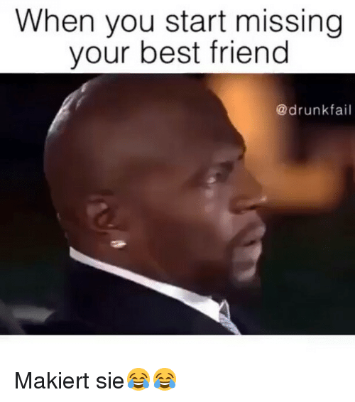 Missing Your Best Friend Funny Meme : When you start missing your best friend fail makiert sie