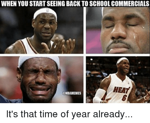 Memes, School, and Heat: WHEN YOU START SEEING BACK TO SCHOOL COMMERCIALS  HEAT  CNBAMEMES It's that time of year already...