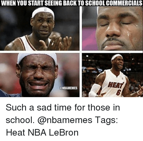Memes, Nba, and School: WHEN YOU START SEEING BACK TO SCHOOL COMMERCIALS  HEAT  NBAMEMES Such a sad time for those in school. @nbamemes Tags: Heat NBA LeBron
