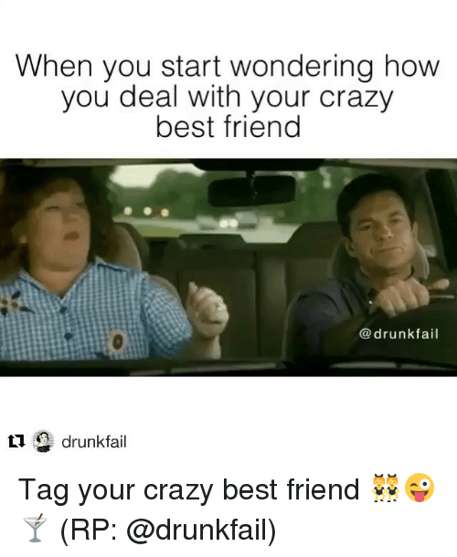 when you start wondering how you deal with your crazy 13769230 🔥 25 best memes about crazy best friends crazy best friends memes