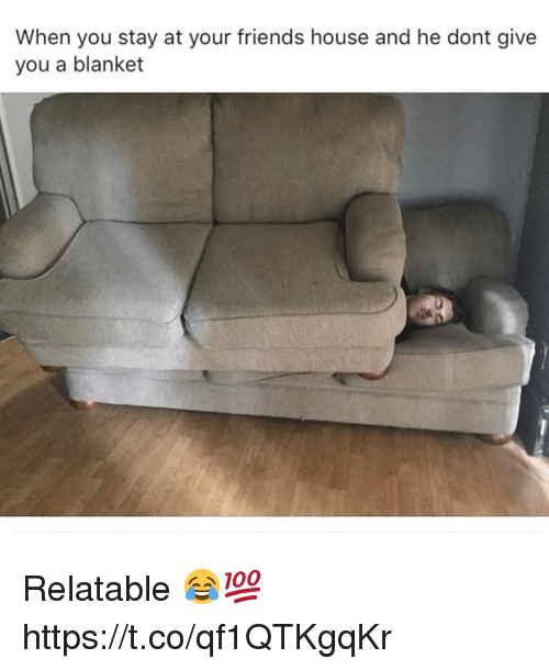 Friends, House, and Relatable: When you stay at your friends house and he dont give  you a blanket Relatable 😂💯 https://t.co/qf1QTKgqKr