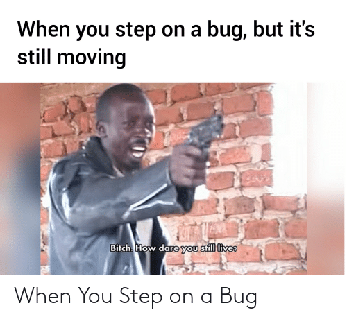 You Step: When You Step on a Bug