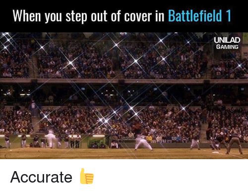 Battlefield 1: When you step out of cover in Battlefield 1  GAMING Accurate 👍