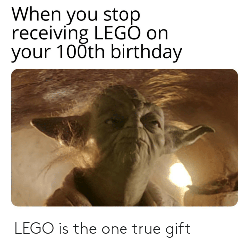 lego: When you stop  receiving LEGÓ on  your 100th birthday ‏‏‎ LEGO is the one true gift