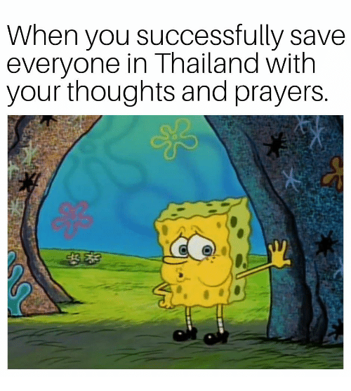 Thailand: When you successfully save  everyone in Thailand with  your thoughts and prayers