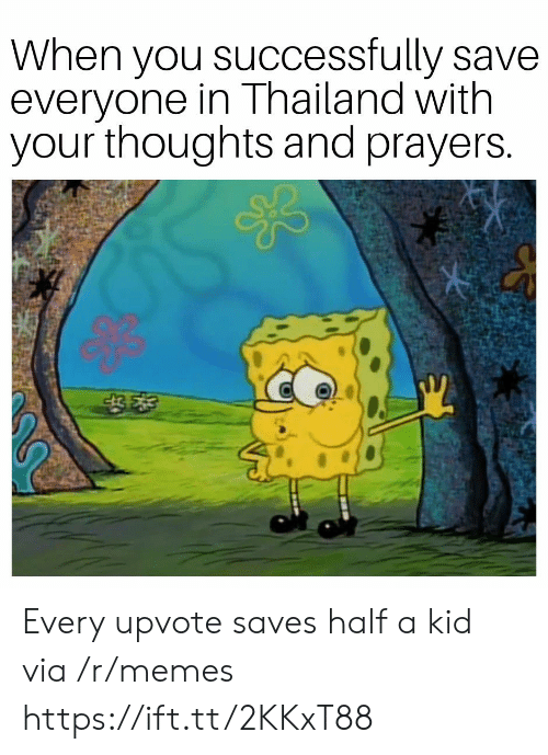 Thailand: When you successfully save  everyone in Thailand with  your thoughts and prayers Every upvote saves half a kid via /r/memes https://ift.tt/2KKxT88