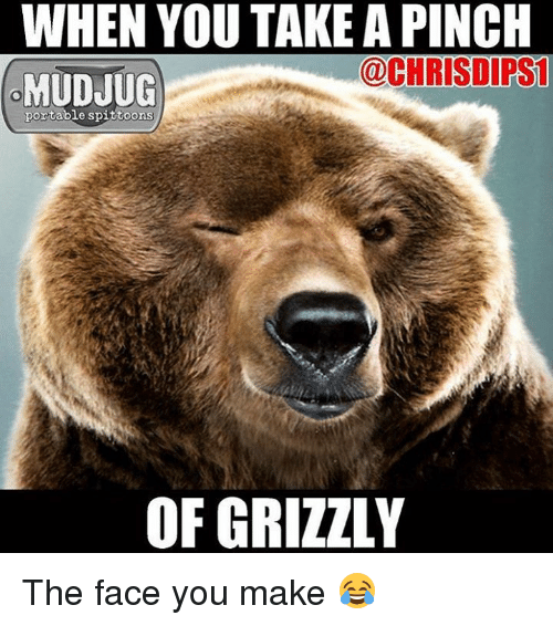 Christie: WHEN YOU TAKE A PINCH  @CHRISTI PS1  MUDJUG  portable spittoons  OF GRIZZLY The face you make 😂