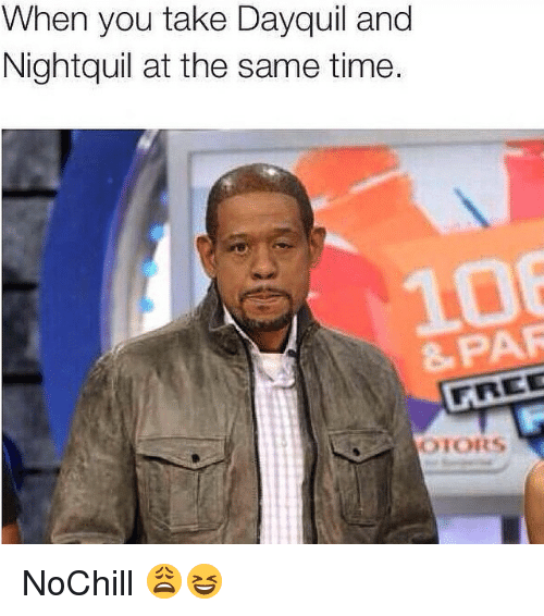 When You Take Dayquil and Nightquil at the Same Time OTORS ...