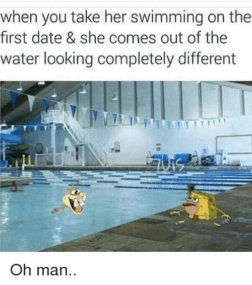 SIZZLE: when you take her swimming on the  first date & she comes out of the  water looking completely different Oh man..