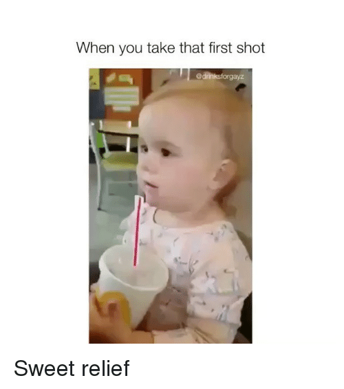 Memes, 🤖, and Take That: When you take that first shot  @drinksforgayz Sweet relief