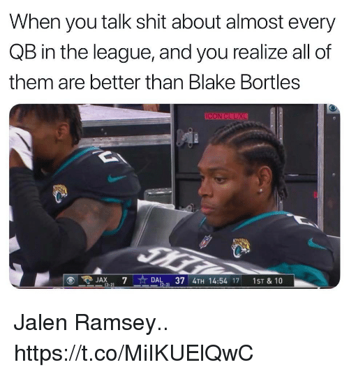 Football, Nfl, and Shit: When you talk shit about almost every  QB in the league, and you realize all of  them are better than Blake Bortles  CON CLUXL  JAX 7DAL, 37 4TH 14:54 17 1ST & 10  3-21 Jalen Ramsey.. https://t.co/MiIKUElQwC
