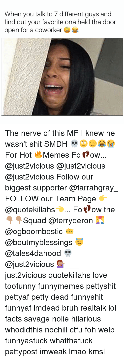 Hot Memes: When you talk to 7 different guys and  find out your favorite one held the door  open for a coworker The nerve of this MF I knew he wasn't shit SMDH 💀🙄😒😂😭 For Hot 🔥Memes Fo👣ow... @just2vicious @just2vicious @just2vicious Follow our biggest supporter @farrahgray_ FOLLOW our Team Page 👉 @quotekillahs👈... Fo👣ow the 👇🏽👇🏽Squad @terryderon 💑 @ogboombostic 👑 @boutmyblessings 😇 @tales4dahood 💀 @just2vicious 💁🏽___ just2vicious quotekillahs love toofunny funnymemes pettyshit pettyaf petty dead funnyshit funnyaf imdead bruh realtalk lol facts savage nolie hilarious whodidthis nochill ctfu foh welp funnyasfuck whatthefuck pettypost imweak lmao kmsl