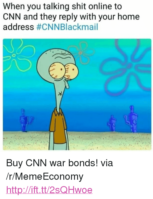 """Cnnblackmail: When you talking shit online to  CNN and they reply with your home  address <p>Buy CNN war bonds! via /r/MemeEconomy <a href=""""http://ift.tt/2sQHwoe"""">http://ift.tt/2sQHwoe</a></p>"""