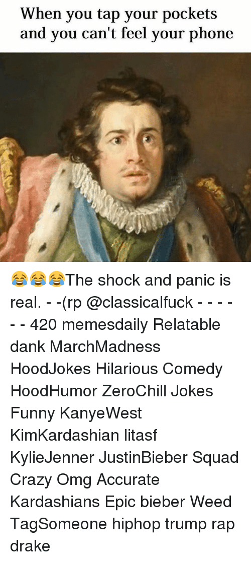 The Shocked: When you tap your pockets  and you can't feel your phone 😂😂😂The shock and panic is real. - -(rp @classicalfuck - - - - - - 420 memesdaily Relatable dank MarchMadness HoodJokes Hilarious Comedy HoodHumor ZeroChill Jokes Funny KanyeWest KimKardashian litasf KylieJenner JustinBieber Squad Crazy Omg Accurate Kardashians Epic bieber Weed TagSomeone hiphop trump rap drake