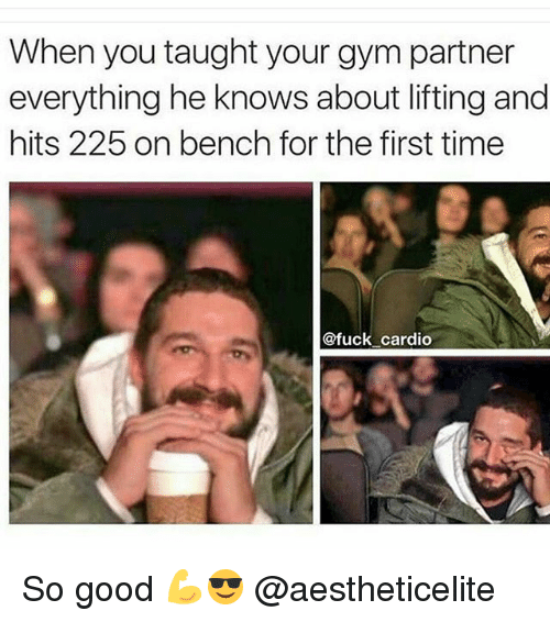 Gym, Fuck, and Good: When you taught your gympartner  everything he knows about lifting and  hits 225 on bench for the first time  @fuck cardio So good 💪😎 @aestheticelite