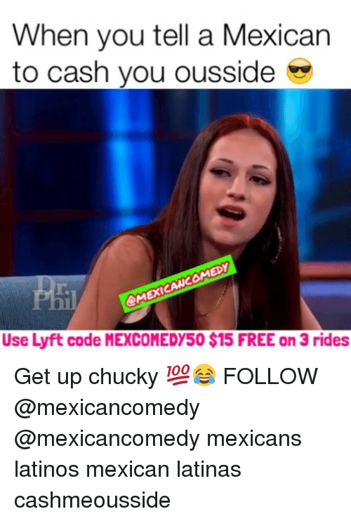 Cashmeousside: When you tell a Mexican  to cash you ousside  CMEXICANCOMEDY  Use Lyft code MEXCOMEDY50 $15 FREE on 3 rides Get up chucky 💯😂 FOLLOW @mexicancomedy @mexicancomedy mexicans latinos mexican latinas cashmeousside